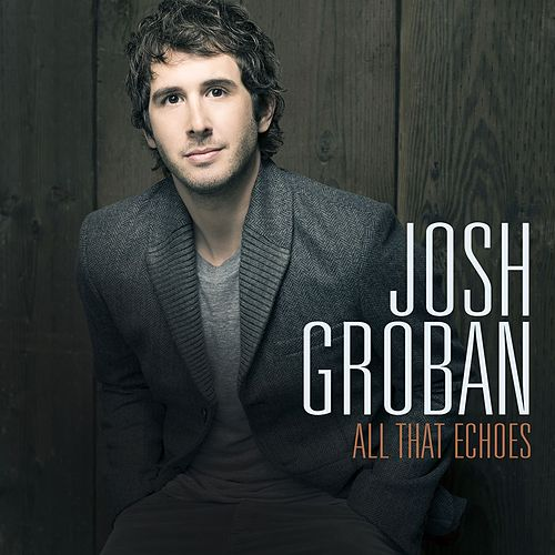 All That Echoes [Deluxe] de Josh Groban