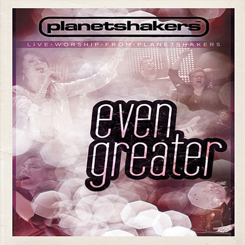 Even Greater von Planetshakers