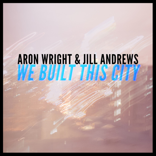 We Built This City by Aron Wright