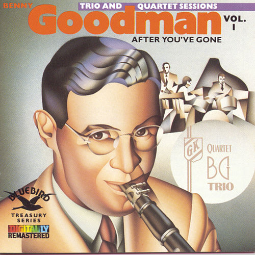 After You've Gone:The Original Benny Goodman Trio And Quartet by Benny Goodman