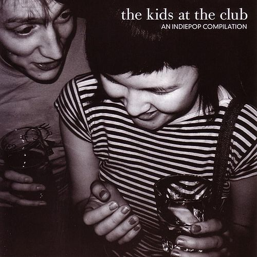 The Kids at the Club: An Indiepop Compilation de Various Artists