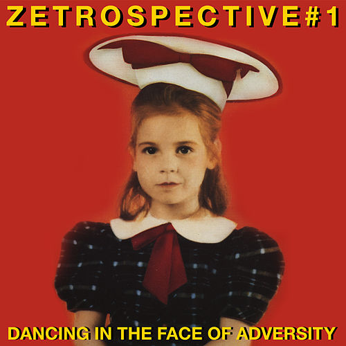 ZEtrospective 1: Dancing in the Face of Adversity by Various Artists