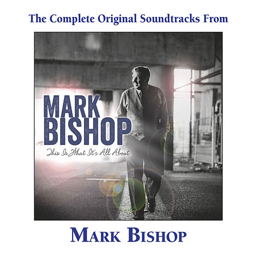 This Is What It's All About - Original Tracks by Mark Bishop