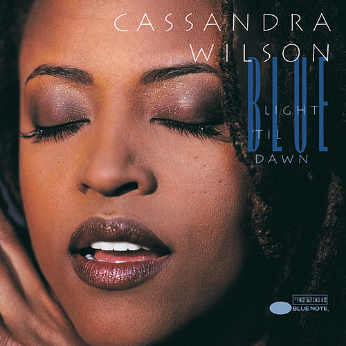 Blue Light 'Til Dawn by Cassandra Wilson