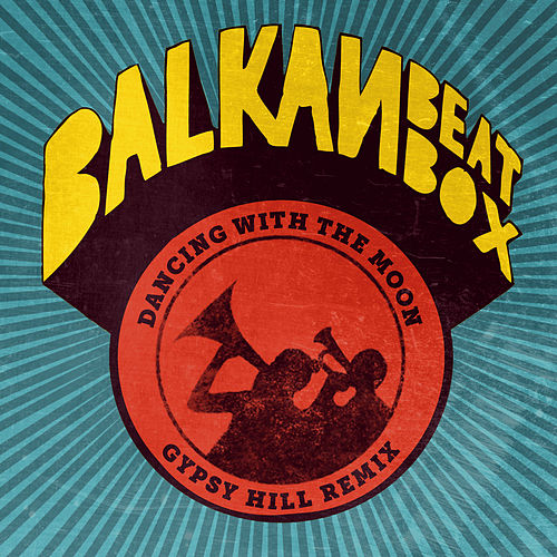 Dancing With the Moon (Gypsy Hill Remix) de Balkan Beat Box
