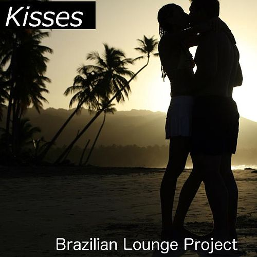 Kisses by Brazilian Lounge Project