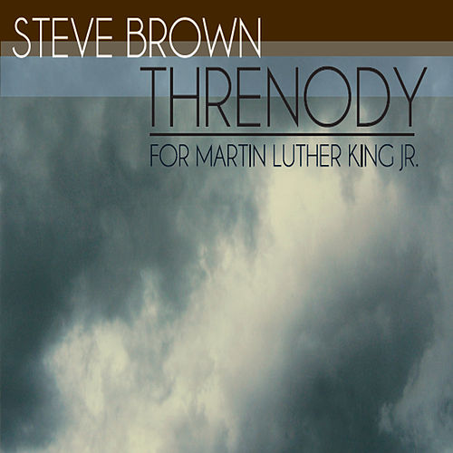 Threnody (For Martin Luther King Jr.) de Steve Brown