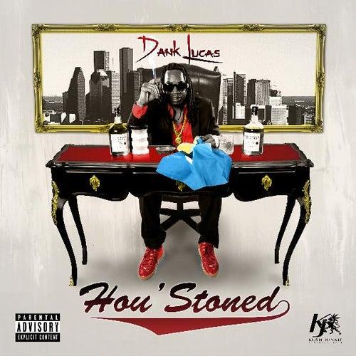 Hou' stoned by Dank Lucas