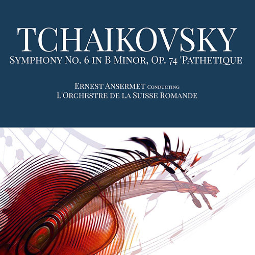 Tchaikovsky: Symphony No. 6 in B Minor, Op. 74 'Pathetique' von L'Orchestre de la Suisse Romande