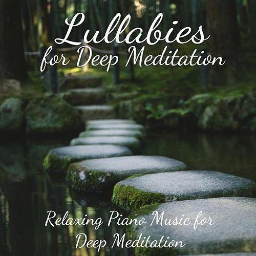 Relaxing Piano Music for Deep Meditation von Lullabies for Deep Meditation