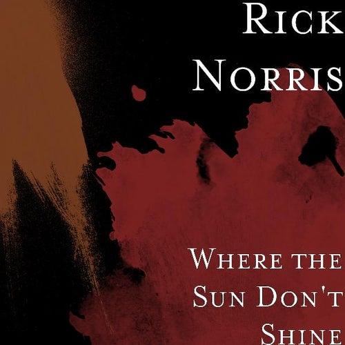 Where the Sun Don't Shine de Rick Norris