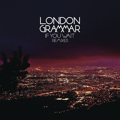If You Wait - Remixes by London Grammar