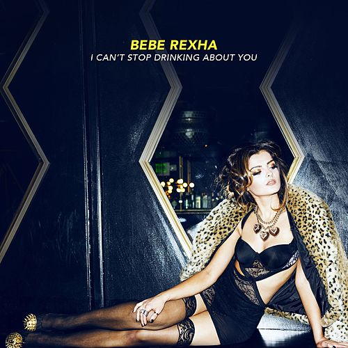 I Can't Stop Drinking About You von Bebe Rexha