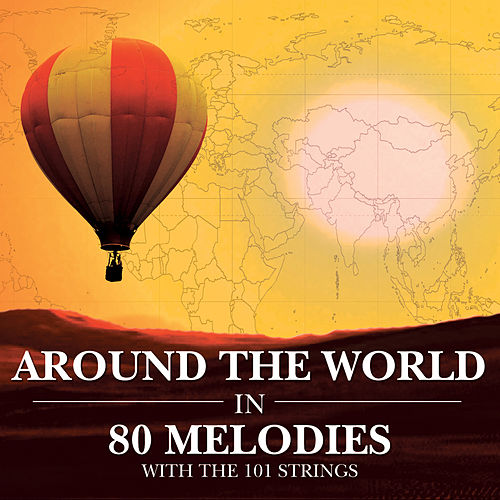 Around the World In 80 Melodies de 101 Strings Orchestra