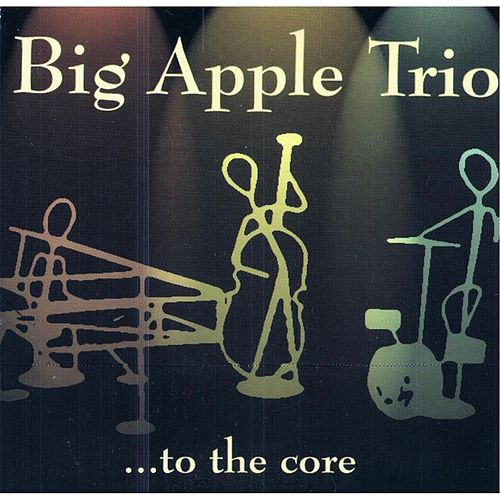 To the Core by Big Apple Trio
