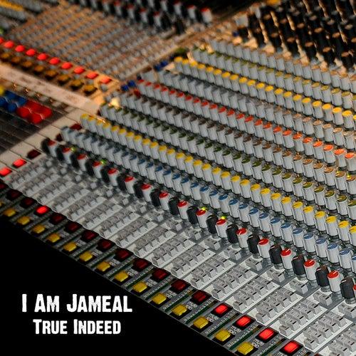 True Indeed de I Am Jameal