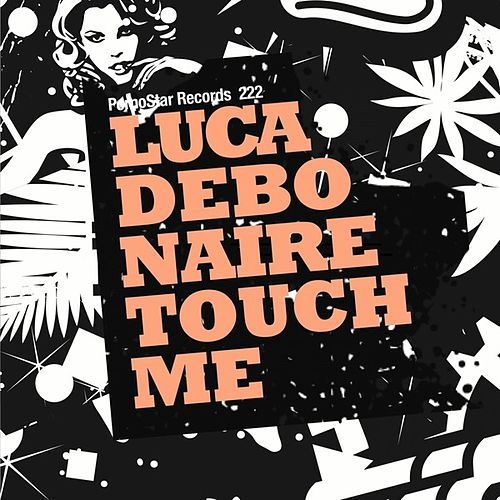 Touch Me by Luca Debonaire