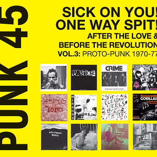 Punk 45: Sick on You! One Way Spit! After the Love & Before the Revolution Vol.3: Proto-Punk 1969-77: Soul Jazz Records de Various Artists