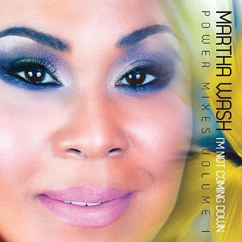 I'm Not Coming Down'- Power Mixes Volume I by Martha Wash