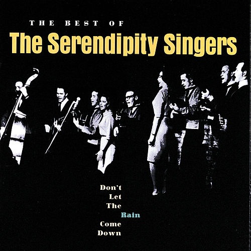 Don't Let The Rain Come Down: The Best Of The Serendipity Singers by Serendipity Singers