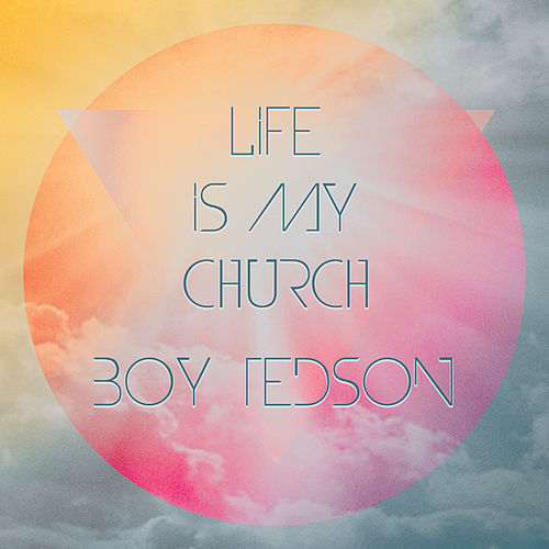 Life Is My Church by Boy Tedson
