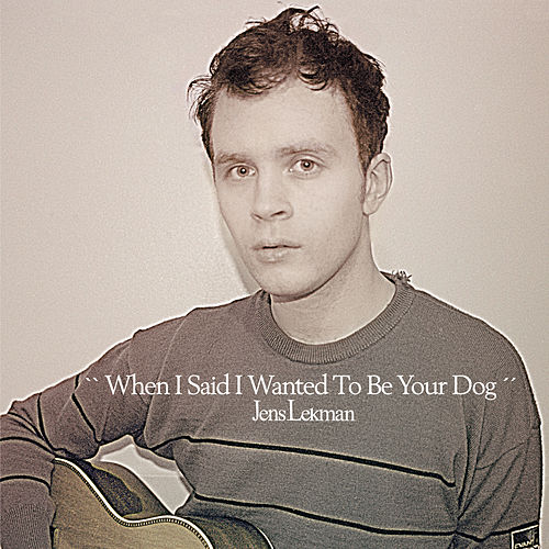 When I Said I Wanted To Be Your Dog by Jens Lekman