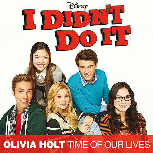 """Time Of Our Lives (Main Title Theme) (Music From The TV Series """"I Didn't Do It"""") by Olivia Holt"""