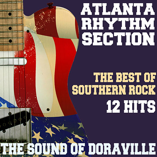 The Sound of Doraville - The Best of Southern Rock - 12 Hits von Atlanta Rhythm Section
