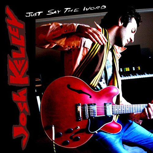 Just Say the Word by Josh Kelley