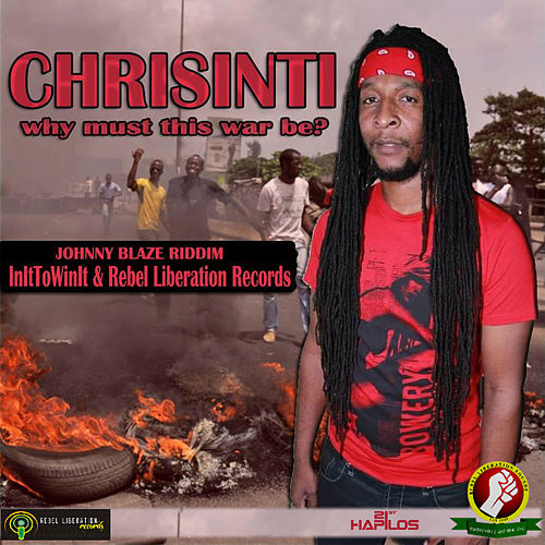 Why Must This War Be - Single by Chrisinti