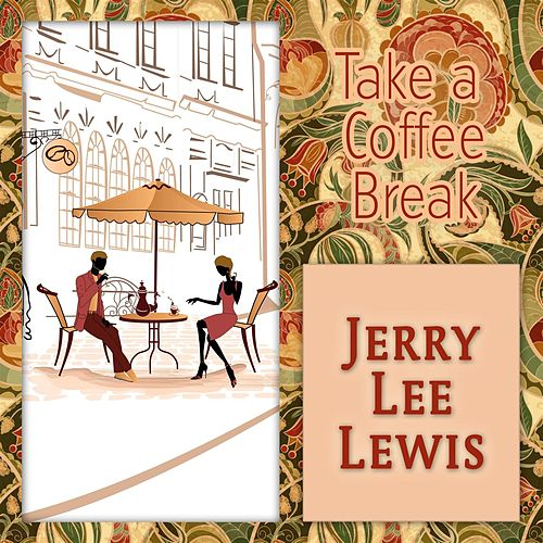 Take a Coffee Break by Jerry Lee Lewis