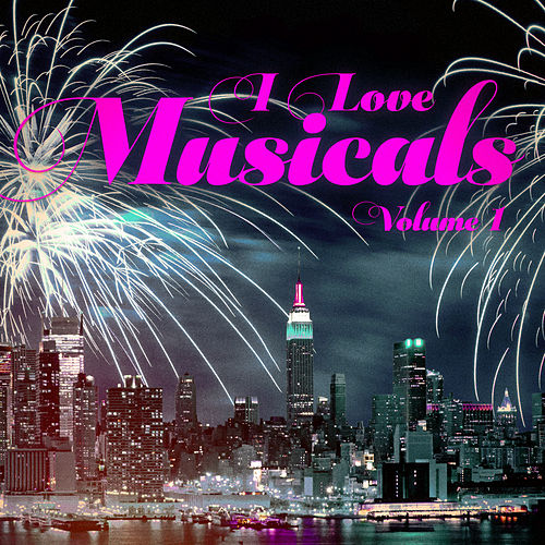 I Love Musicals (40 Classics) by The New Musical Cast