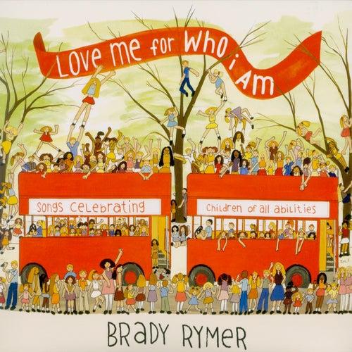 Love Me for Who I Am von Brady Rymer