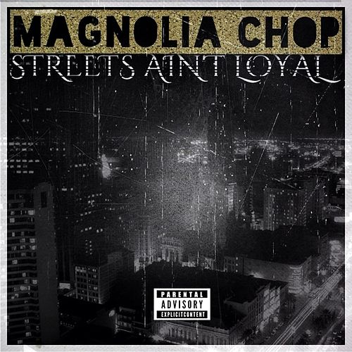 Streets Ain't Loyal - Single von Magnolia Chop