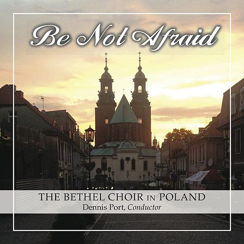 Be Not Afraid von Bethel Choir