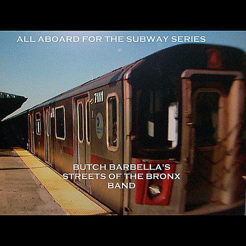 All Aboard for the Subway Series by Butch Barbella's Streets of the Bronx Band