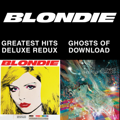 Blondie 4(0)-Ever: Greatest Hits Deluxe Redux / Ghosts Of Download von Blondie