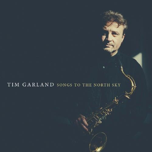Songs to the North Sky von Tim Garland