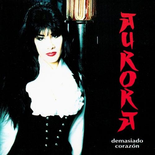 Demasiado Corazón by Aurora