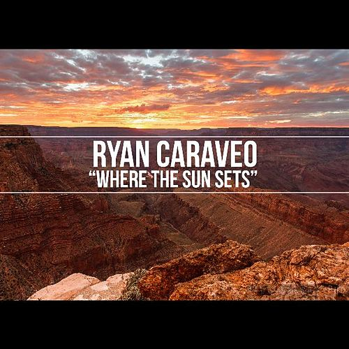 Where the Sun Sets by Ryan Caraveo
