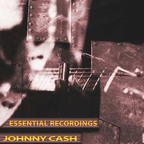 Essential Recordings (Remastered) by Johnny Cash