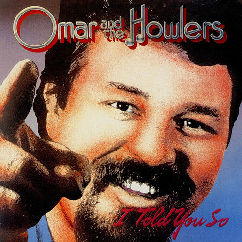 I Told You So by Omar and The Howlers
