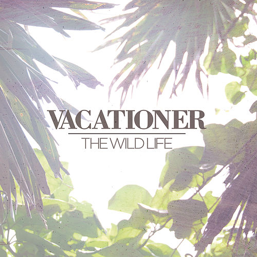The Wild Life von Vacationer