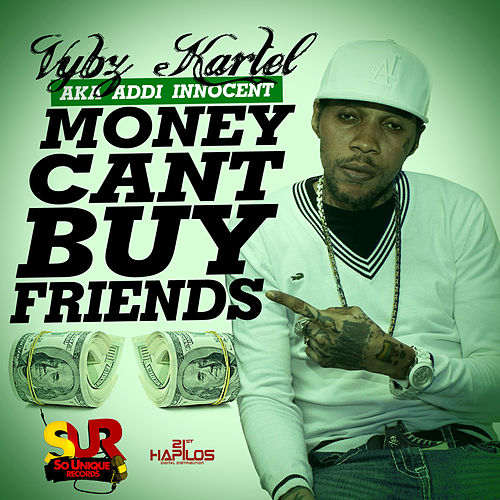 Money Can't Buy Friends - Single by VYBZ Kartel