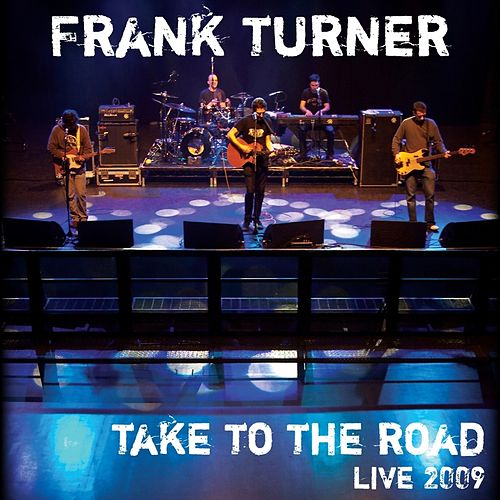 Take to the Road (Live 2009) by Frank Turner