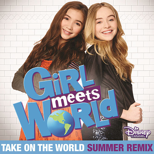 "Take On the World (From ""Girl Meets World""/Summer Remix) by Sabrina Carpenter"