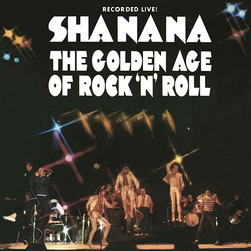 The Golden Age of Rock 'n' Roll by Sha Na Na