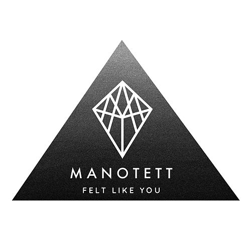 Felt Like You by Manotett
