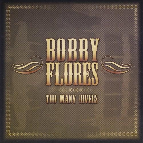 Too Many Rivers de Bobby Flores