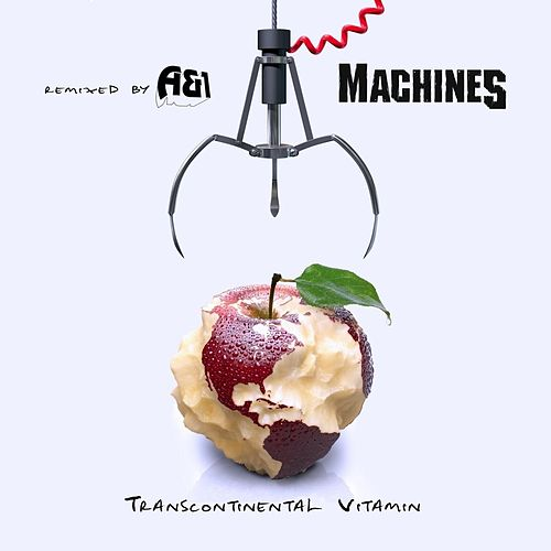 Transcontinental Vitamin (Remixed By A&1) by The Machines